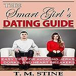The Smart Girl's Dating Guide: Easy Tips for Avoiding Jerks, Dorks, and Heartbreakers   T.M. Stine