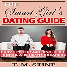 The Smart Girl's Dating Guide: Easy Tips for Avoiding Jerks, Dorks, and Heartbreakers (       UNABRIDGED) by T.M. Stine Narrated by Avegail Colegado Bottoff