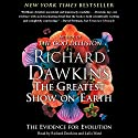 The Greatest Show on Earth: The Evidence for Evolution (       UNABRIDGED) by Richard Dawkins Narrated by Richard Dawkins, Lalla Ward