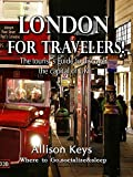 London for travelers: The tourist´s guide to discover the capital of UK - Where to Go,socialize & Sleep
