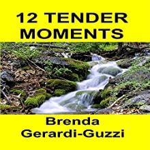 12 Tender Moments Audiobook by Brenda Gerardi-Guzzi Narrated by Robert Stetson