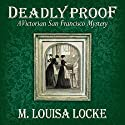 Deadly Proof: A Victorian San Francisco Mystery, Book 4 (       UNABRIDGED) by M. Louisa Locke Narrated by Alexandra Haag