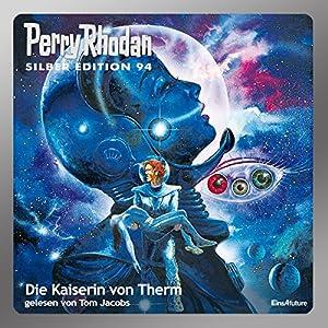 Die Kaiserin von Therm (Perry Rhodan Silber Edition 94) Hörbuch