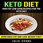 High Fat Low Carb Recipes for the Keto Diet: Burn Body Fat and Lose Weight Fast! Hörbuch von Julie Evans Gesprochen von: Kathy Poelker