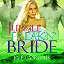 Jungle Freakn' Bride Audiobook by Eve Langlais Narrated by Tillie Hooper