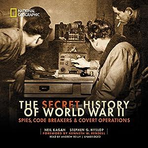 The Secret History of World War II: Spies, Code Breakers, & Covert Operations Hörbuch von Neil Kagan, Stephen G. Hyslop Gesprochen von: Andrew Reilly