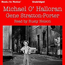 Michael O'Halloran (       UNABRIDGED) by Gene Stratton-Porter Narrated by Rusty Nelson