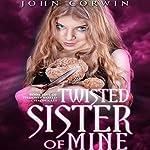 Twisted Sister of Mine: Overworld Chronicles, Book 5 | John Corwin