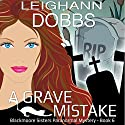 A Grave Mistake: Blackmoore Sisters Paranormal Mystery Series Volume 6 (       UNABRIDGED) by Leighann Dobbs Narrated by Hollis McCarthy