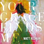 Your Grace Finds Me (Deluxe Edition/L...