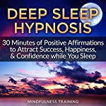 Deep Sleep Hypnosis: 30 Minutes of Positive Affirmations to Attract Success, Happiness, & Confidence While You Sleep |  Mindfulness Training