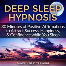 Deep Sleep Hypnosis: 30 Minutes of Positive Affirmations to Attract Success, Happiness, & Confidence While You Sleep Discours Auteur(s) :  Mindfulness Training Narrateur(s) :  Mindfulness Training
