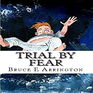 Trial by Fear: Fallen Powers Series, Book One | [Bruce E. Arrington]