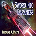 A Sword Into Darkness (       UNABRIDGED) by Thomas A. Mays Narrated by Liam Owen