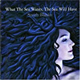 "What the Sea Wants the Sea Wilvon ""Sarah Blasko"""