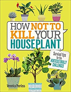 Book Cover: How Not to Kill Your Houseplant: Survival Tips for the Horticulturally Challenged