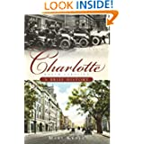 Charlotte, North Carolina: A Brief History by Mary Norton Kratt