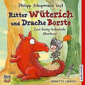 Ritter Wüterich und Drache Borste: Zwei feurig-turbulente Abenteuer (       ungekürzt) von Annette Langen Gesprochen von: Philipp Schepmann