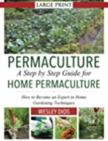 Permaculture: A Step by Step Guide For Home Permaculture: How to Become an Expert in Home Gardening Techniques (English Edition)