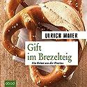 Gift im Brezelteig: Ein Krimi aus der Provinz Hörbuch von Ulrich Maier Gesprochen von: Christian Jungwirth