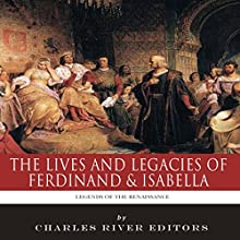 Legends of the Renaissance: The Lives and Legacies of Ferdinand & Isabella Audiobook by  Charles River Editors Narrated by Colin Fluxman
