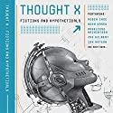 Thought X: Fictions and Hypotheticals (Science-Into-Fiction, Book 6) Audiobook by Ian Watson, Adam Marek, Rob Appleby - editor, Ra Page - editor Narrated by John Banks, Nicola Bryant