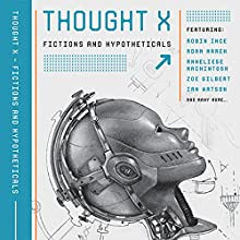 Thought X: Fictions and Hypotheticals (Science-Into-Fiction, Book 6) | Livre audio Auteur(s) : Ian Watson, Adam Marek, Rob Appleby - editor, Ra Page - editor Narrateur(s) : John Banks, Nicola Bryant