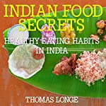 Indian Food Secrets: Healthy Eating Habits in India | Thomas Longe