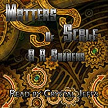 Matters of Scale Audiobook by BR Sanders Narrated by Crystal Jeffs