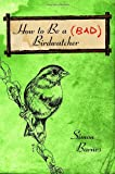 img - for How to Be a (Bad) Birdwatcher book / textbook / text book