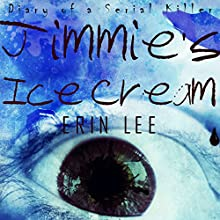 Jimmie's Ice Cream: Diary of a Serial Killer, Book 2 Audiobook by Erin Lee Narrated by Michael Goldsmith