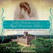 Lady Almina and the Real Downton Abbey: The Lost Legacy of Highclere Castle Audiobook
