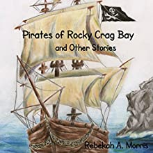 Pirates of Rocky Crag Bay and Other Stories (       UNABRIDGED) by Rebekah A. Morris Narrated by Margie Valine