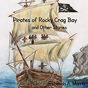 Pirates of Rocky Crag Bay and Other Stories Audiobook