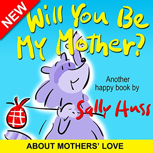 Children's Books: WILL YOU BE MY MOTHER? (Delightfully Fun Rhyming Bedtime Story/Picture Book, About Mothers' Love, for Beginner Readers, with over 40 Whimsical Illustrations, Ages 2-8)