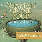 Shaman Stone Soup: True-Life Stories That Show Miracles Can Happen to Anyone! | Shaman Elizabeth Herrera
