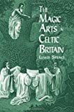The Magic Arts in Celtic Britain (0486404471) by Spence, Lewis