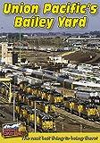Union Pacifics Bailey Yard
