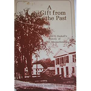 A Gift from the Past: Nellie E. Haskell's History of Otis, Massachusetts Nellie Lynn Humason Wood (Editor) Haskell