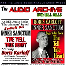 Audio Archive presents Inner Sanctum, starring Boris Karloff in Edgar Allen Poe's 'The Tell Tale Heart' (       UNABRIDGED) by Edgar Allan Poe Narrated by Bill Mills, Boris Karloff