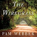 The Wiregrass: A Novel Audiobook by Pam Webber Narrated by Erin Moon