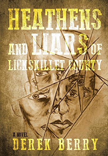 Heathens and Liars of Lickskillet County: A Novel