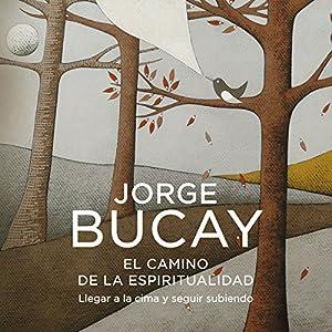 El camino de la espiritualidad [The Path of Spirituality] Audiobook by Jorge Bucay Narrated by Gerardo Prat