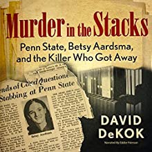 Murder in the Stacks: Penn State, Betsy Aardsma, and the Killer Who Got Away (       UNABRIDGED) by David Dekok Narrated by Eddie Frierson