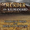 Murder on Kilimanjaro: A Summit Murder Mystery, Book 7 (       UNABRIDGED) by Charles G. Irion Narrated by Greg Lutz