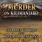 Murder on Kilimanjaro: A Summit Murder Mystery, Book 7 | Charles G. Irion