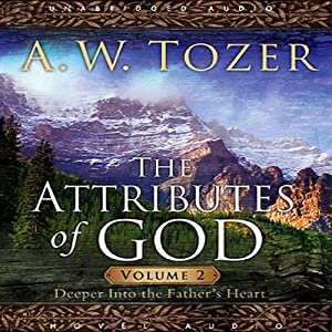 Attributes of God Vol. 2: A Journey Into the Father's Heart | [A. W. Tozer]