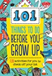 101 Things to Do Before You Grow Up:...