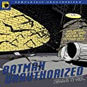 Batman Unauthorized: Vigilantes, Jokers, and Heroes in Gotham City Audiobook by Dennis O'Neil (editor), Leah Wilson (editor) Narrated by Colby Elliott