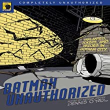 Batman Unauthorized: Vigilantes, Jokers, and Heroes in Gotham City (       UNABRIDGED) by Dennis O'Neil (editor), Leah Wilson (editor) Narrated by Colby Elliott